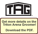 Click here to dowload the PDF. for the TAG Arena Groomer!
